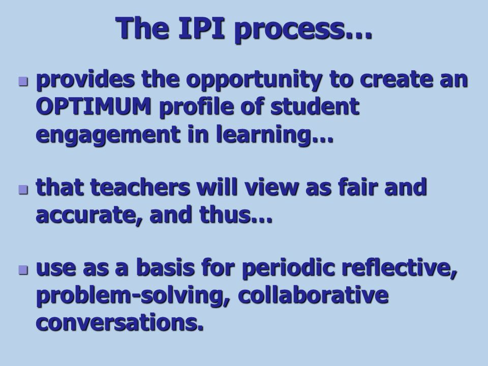 The IPI process… provides the opportunity to create an OPTIMUM profile of student engagement in learning…