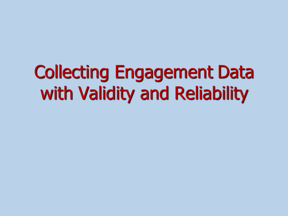 Collecting Engagement Data with Validity and Reliability