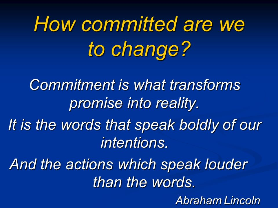 How committed are we to change