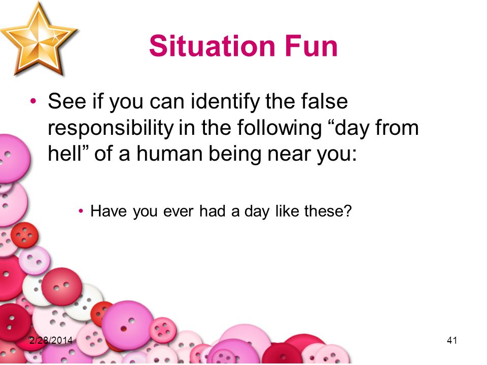Situation Fun See if you can identify the false responsibility in the following day from hell of a human being near you: