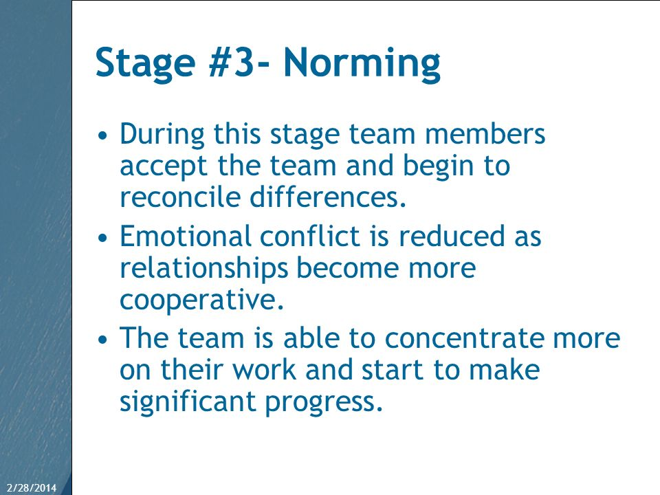 Stage #3- Norming During this stage team members accept the team and begin to reconcile differences.
