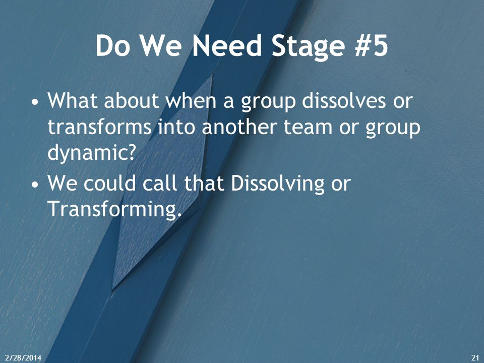 Do We Need Stage #5 What about when a group dissolves or transforms into another team or group dynamic
