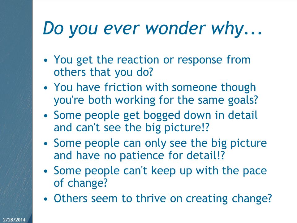 Do you ever wonder why... You get the reaction or response from others that you do