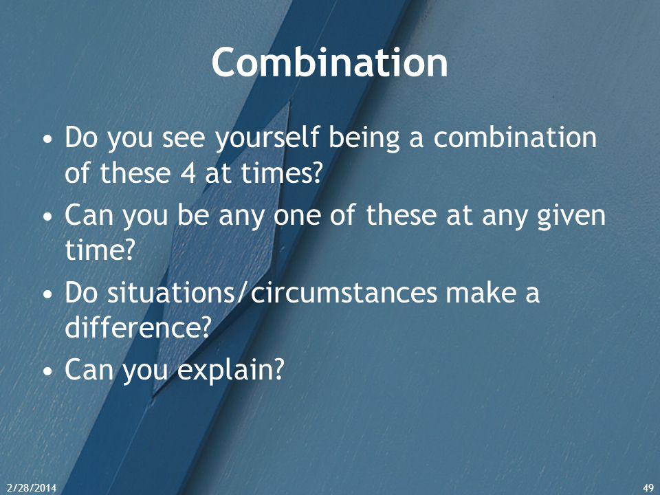 Combination Do you see yourself being a combination of these 4 at times Can you be any one of these at any given time
