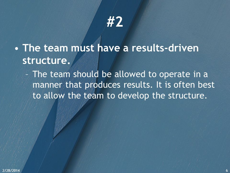 #2 The team must have a results-driven structure.
