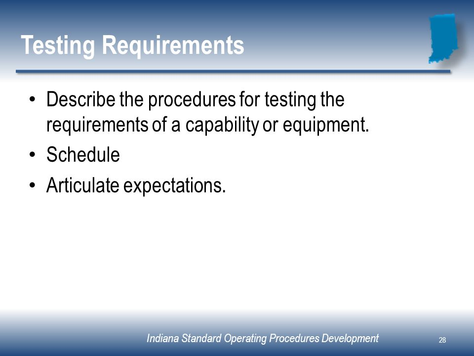 Testing Requirements Describe the procedures for testing the requirements of a capability or equipment.