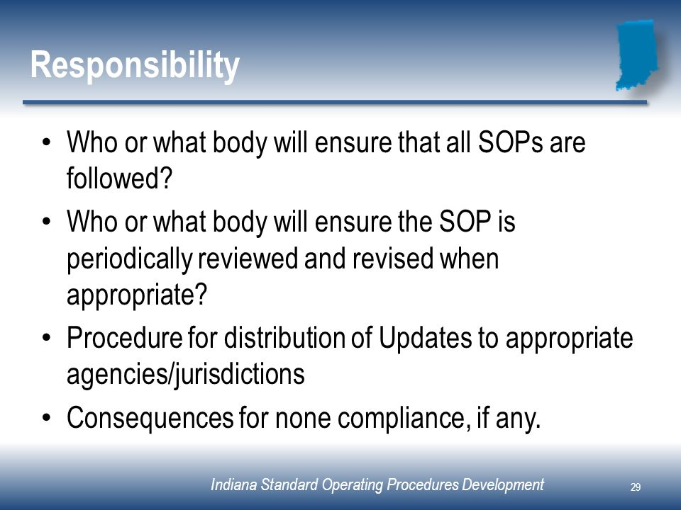 Responsibility Who or what body will ensure that all SOPs are followed