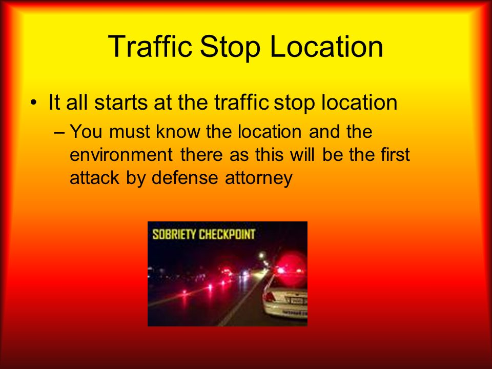 Traffic Stop Location It all starts at the traffic stop location
