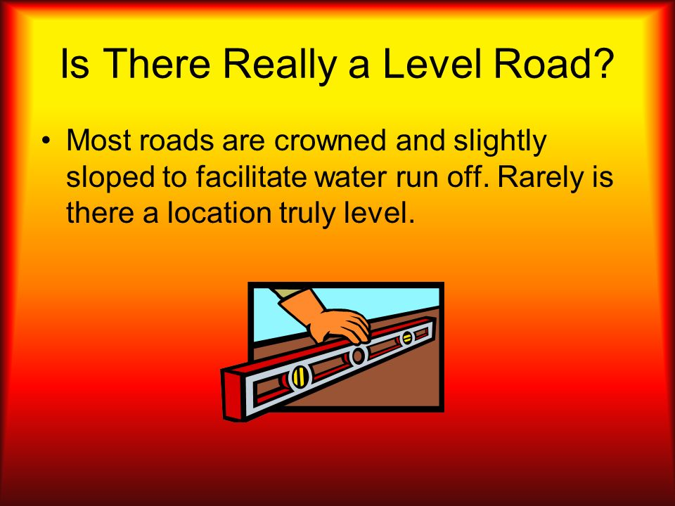 Is There Really a Level Road
