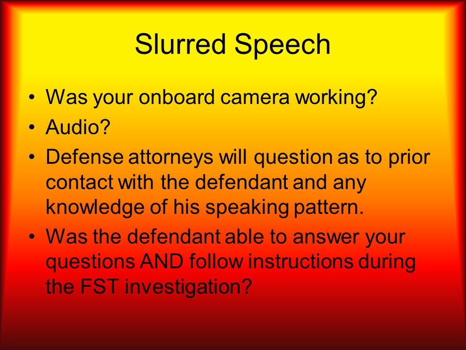 Slurred Speech Was your onboard camera working Audio