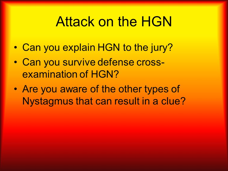 Attack on the HGN Can you explain HGN to the jury