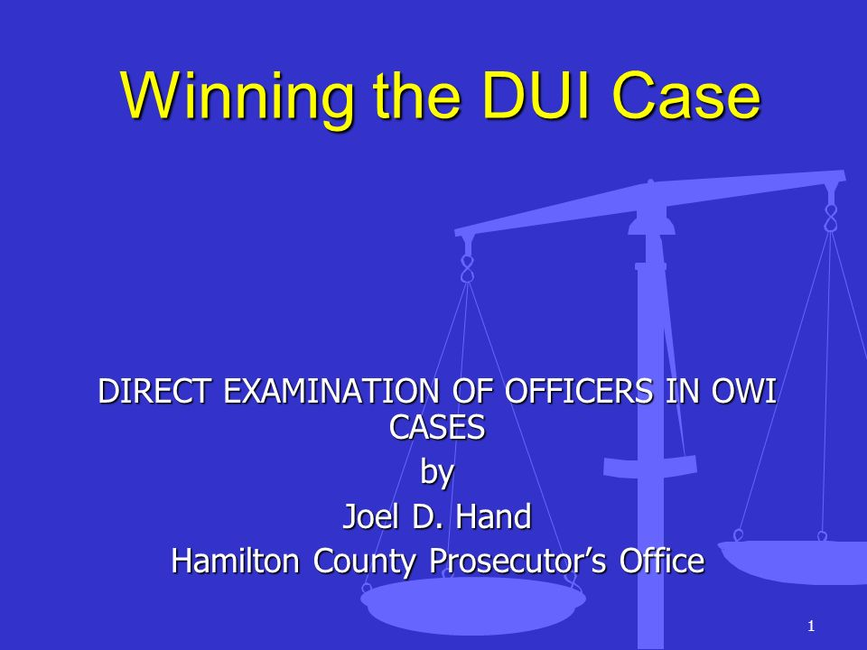 Winning the DUI Case DIRECT EXAMINATION OF OFFICERS IN OWI CASES by
