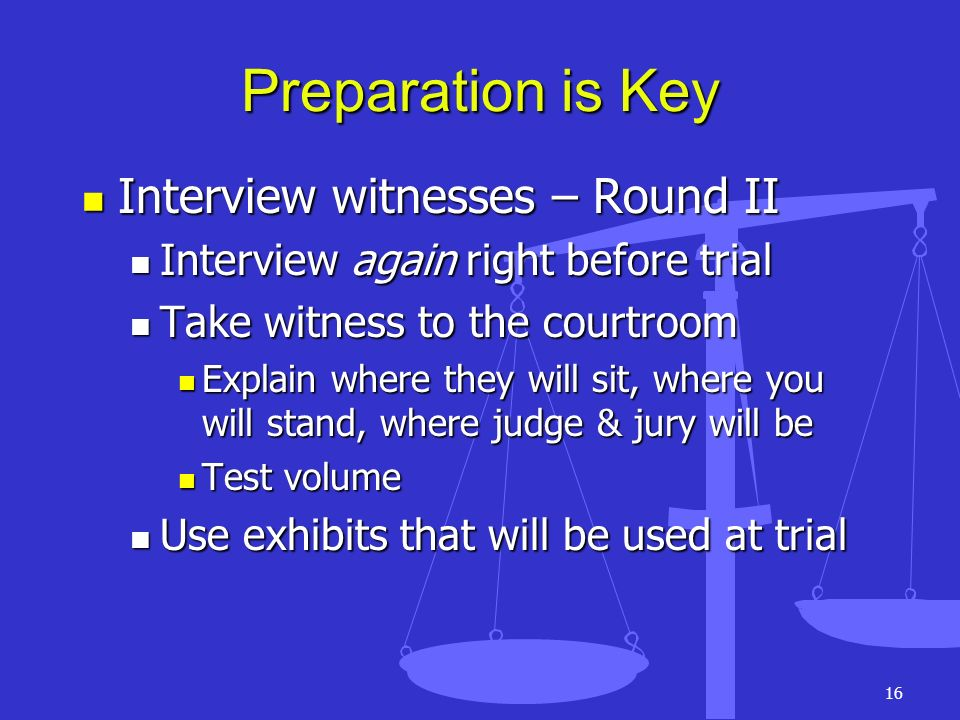 Preparation is Key Interview witnesses – Round II