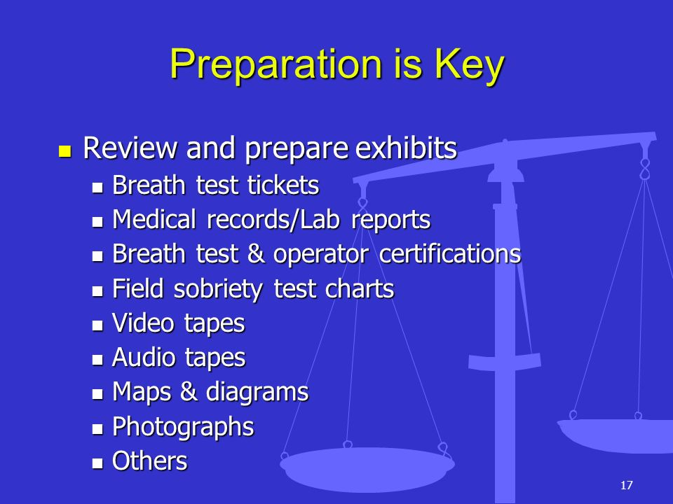 Preparation is Key Review and prepare exhibits Breath test tickets