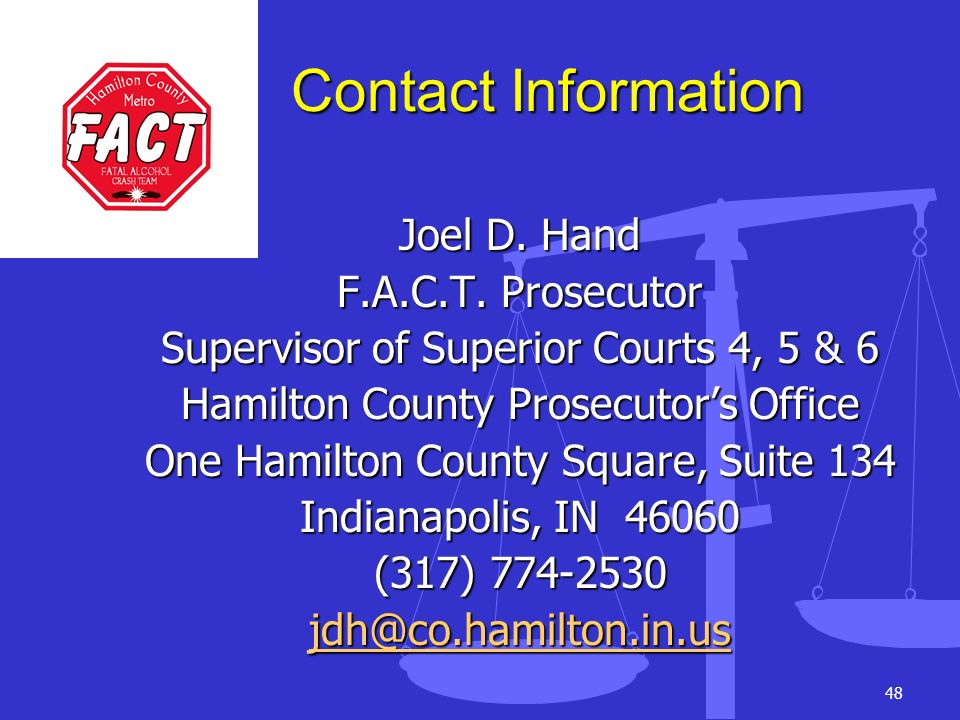 Contact Information Joel D. Hand. F.A.C.T. Prosecutor. Supervisor of Superior Courts 4, 5 & 6. Hamilton County Prosecutor's Office.