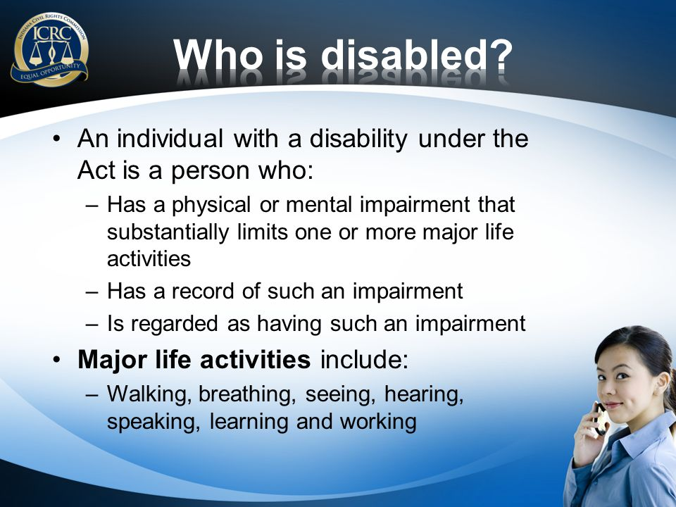 Who is disabled An individual with a disability under the Act is a person who: