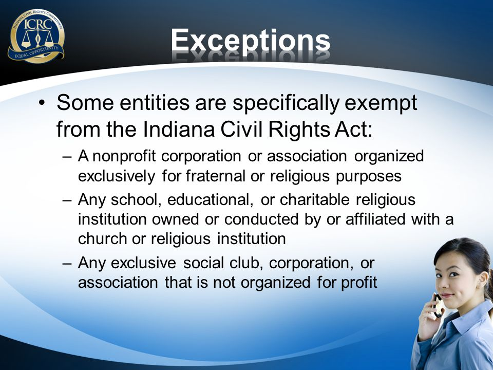 Exceptions Some entities are specifically exempt from the Indiana Civil Rights Act: