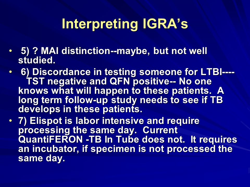 Interpreting IGRA's 5) MAI distinction--maybe, but not well studied.