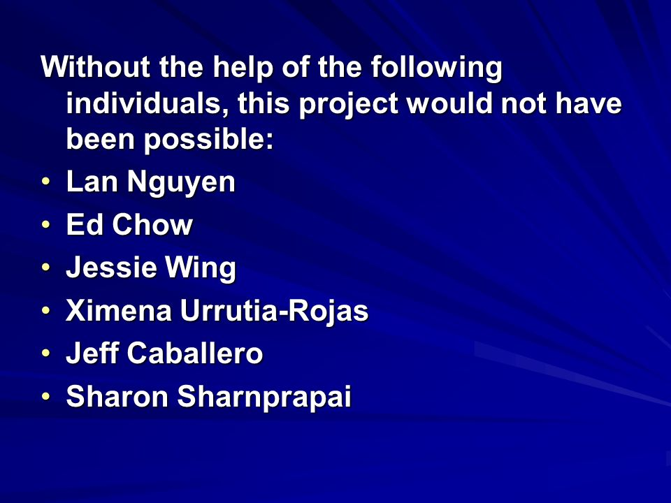 Without the help of the following individuals, this project would not have been possible: