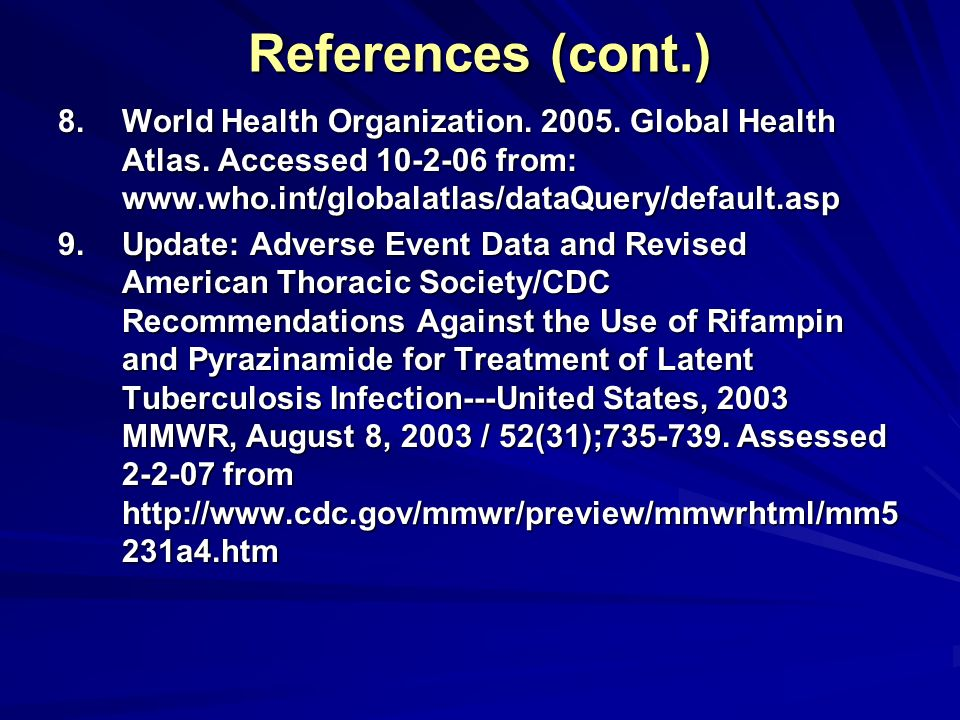 References (cont.) World Health Organization. 2005. Global Health Atlas. Accessed 10-2-06 from: www.who.int/globalatlas/dataQuery/default.asp.