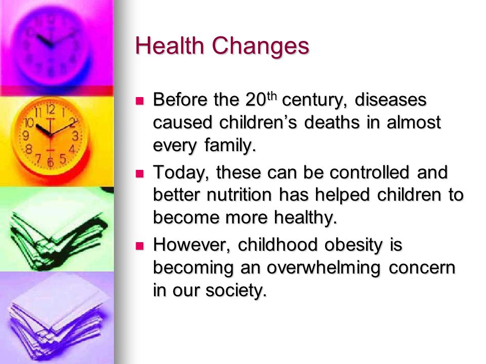 Health Changes Before the 20th century, diseases caused children's deaths in almost every family.