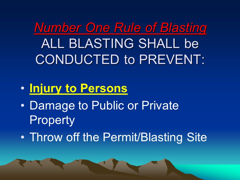 Number One Rule of Blasting ALL BLASTING SHALL be CONDUCTED to PREVENT: