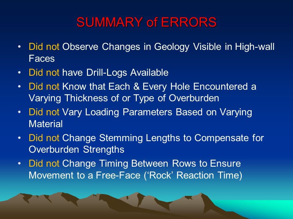 SUMMARY of ERRORS Did not Observe Changes in Geology Visible in High-wall Faces. Did not have Drill-Logs Available.
