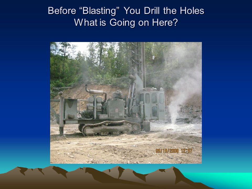 Before Blasting You Drill the Holes What is Going on Here