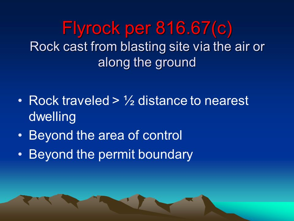 Flyrock per 816.67(c) Rock cast from blasting site via the air or along the ground