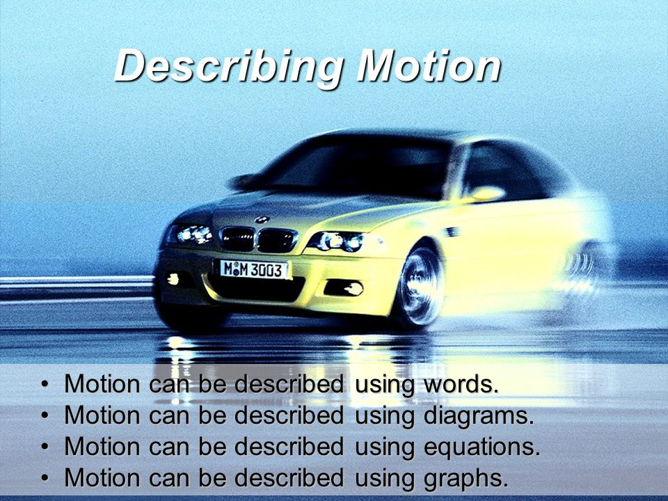 Describing Motion Motion can be described using words.