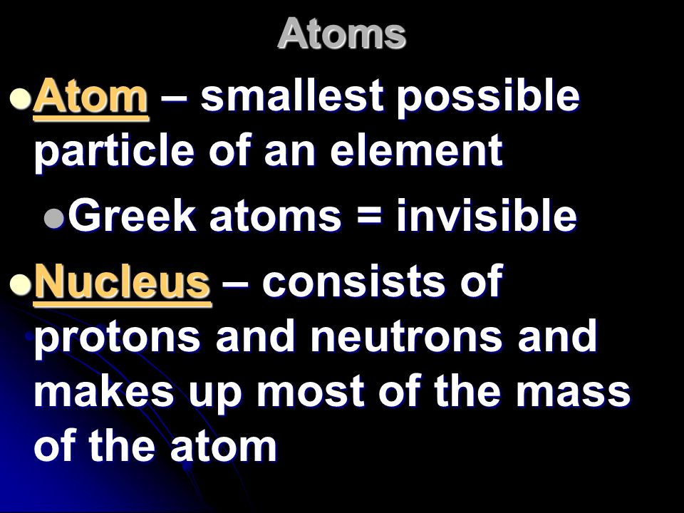 Atom – smallest possible particle of an element
