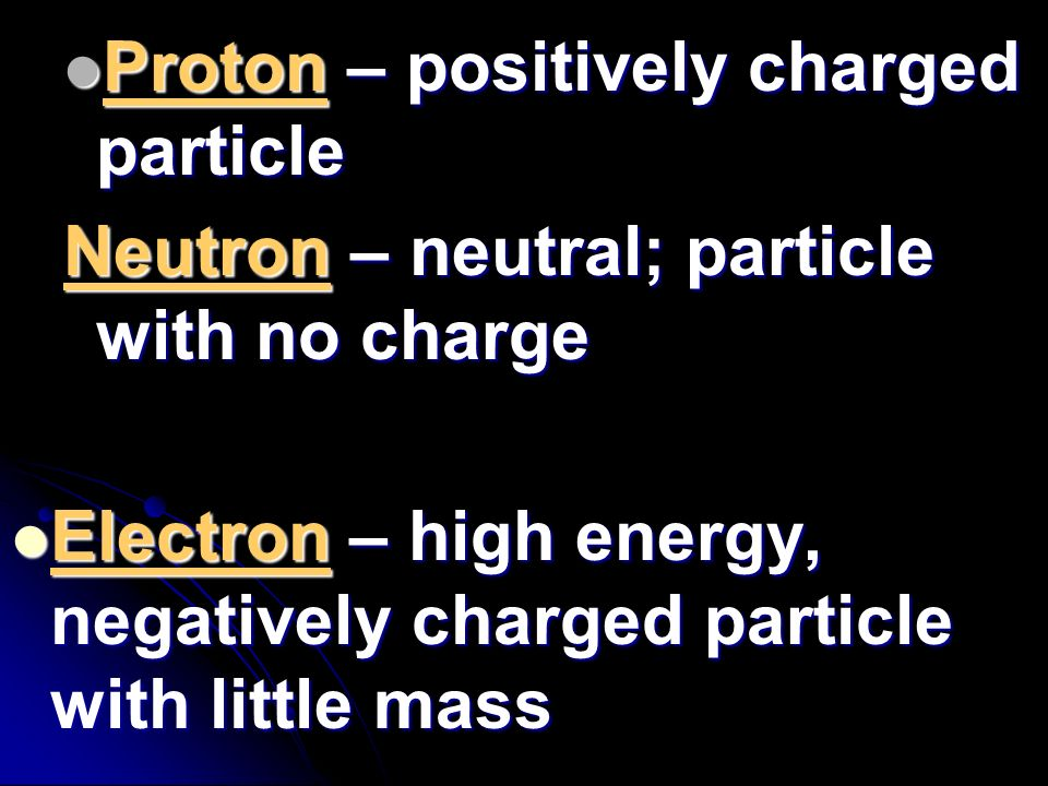Proton – positively charged particle