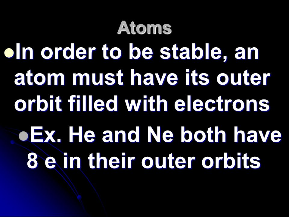 Ex. He and Ne both have 8 e in their outer orbits