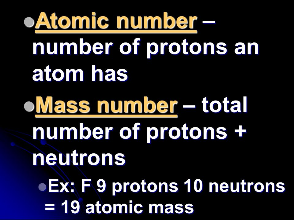 Atomic number – number of protons an atom has