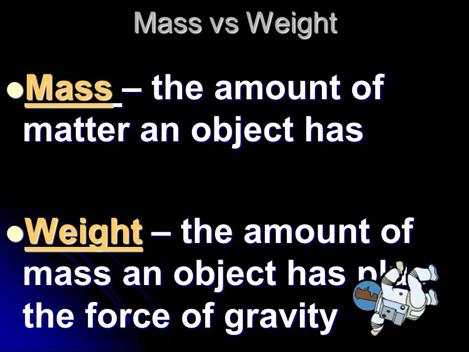 Mass – the amount of matter an object has