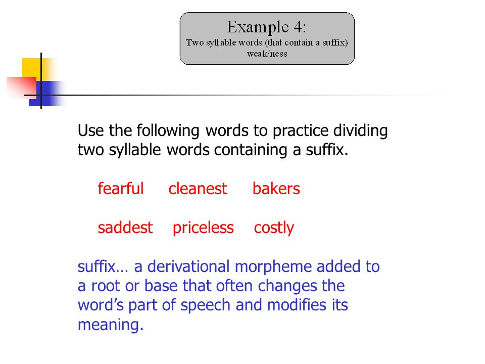 Use the following words to practice dividing two syllable words containing a suffix.