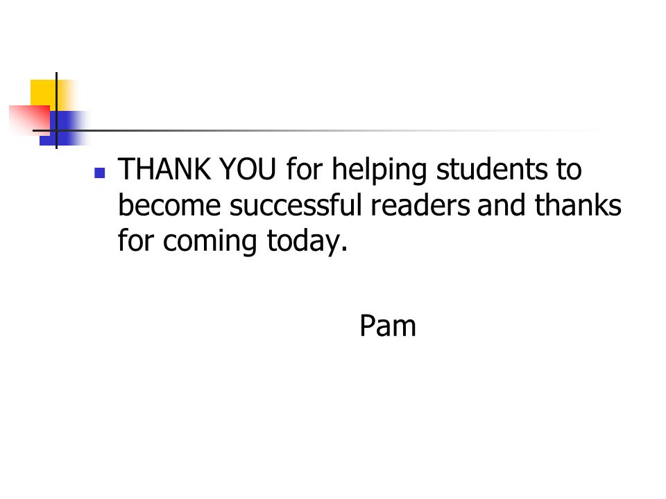 THANK YOU for helping students to become successful readers and thanks for coming today.
