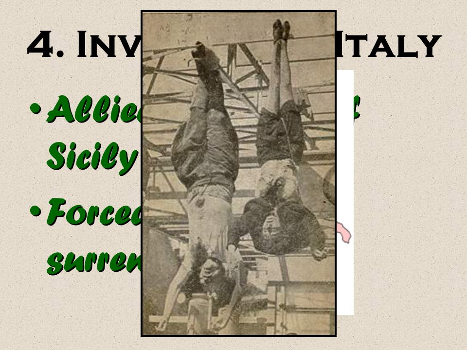 4. Invasion of Italy Allied conquest of Sicily Forced Italian surrender
