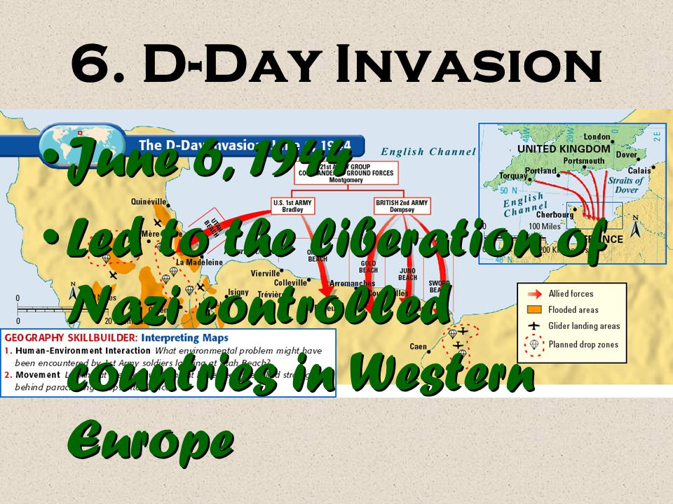 6. D-Day Invasion June 6, 1944 Led to the liberation of Nazi controlled countries in Western Europe