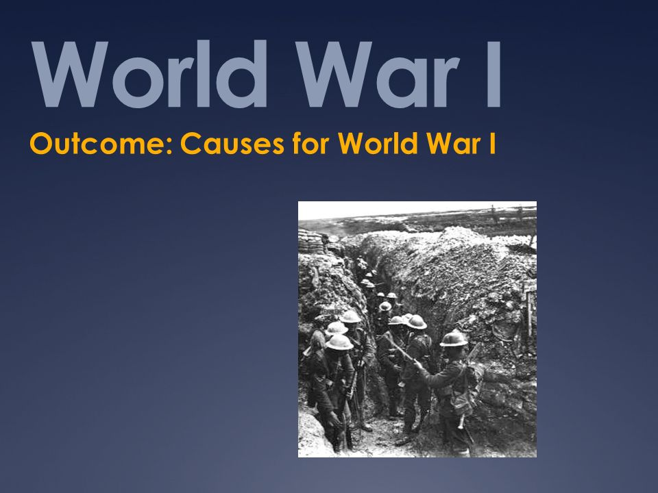 Outcome: Causes for World War I