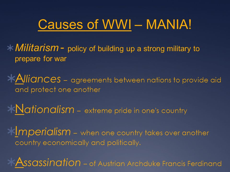 Causes of WWI – MANIA! Militarism - policy of building up a strong military to prepare for war.