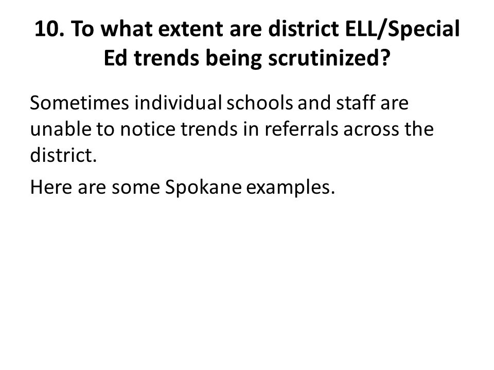 10. To what extent are district ELL/Special Ed trends being scrutinized