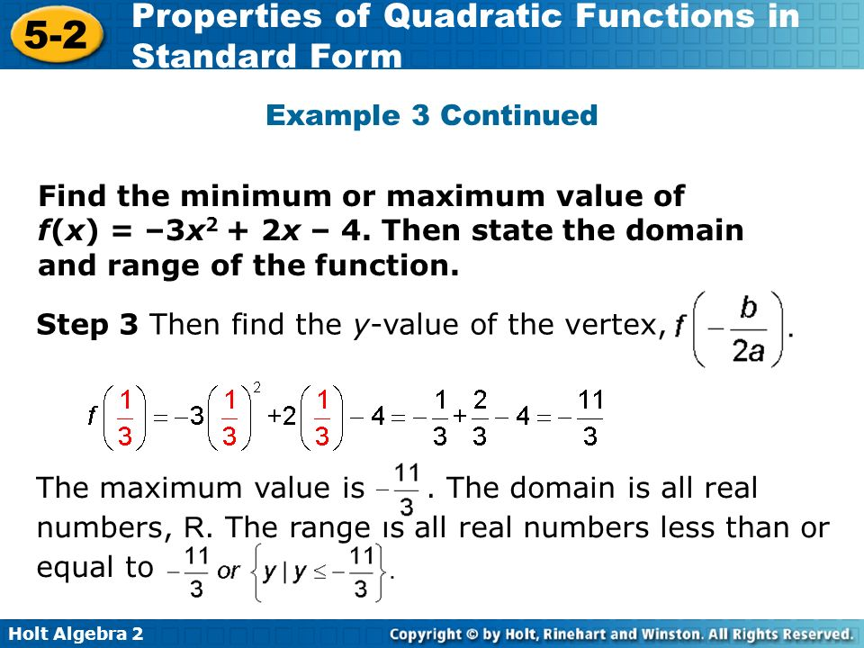 Example 3 Continued Find the minimum or maximum value of f(x) = –3x2 + 2x – 4. Then state the domain and range of the function.