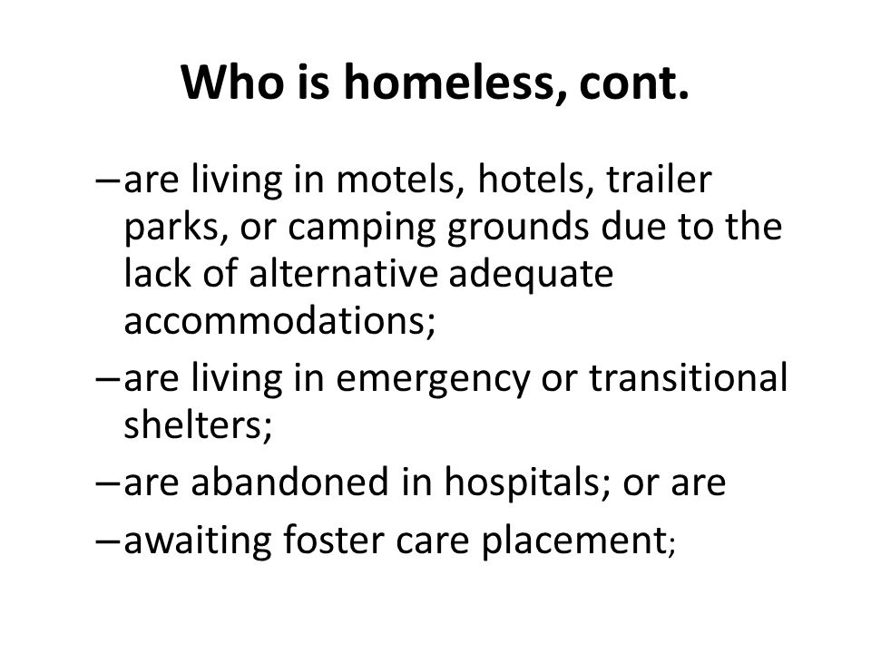 Who is homeless, cont. are living in motels, hotels, trailer parks, or camping grounds due to the lack of alternative adequate accommodations;