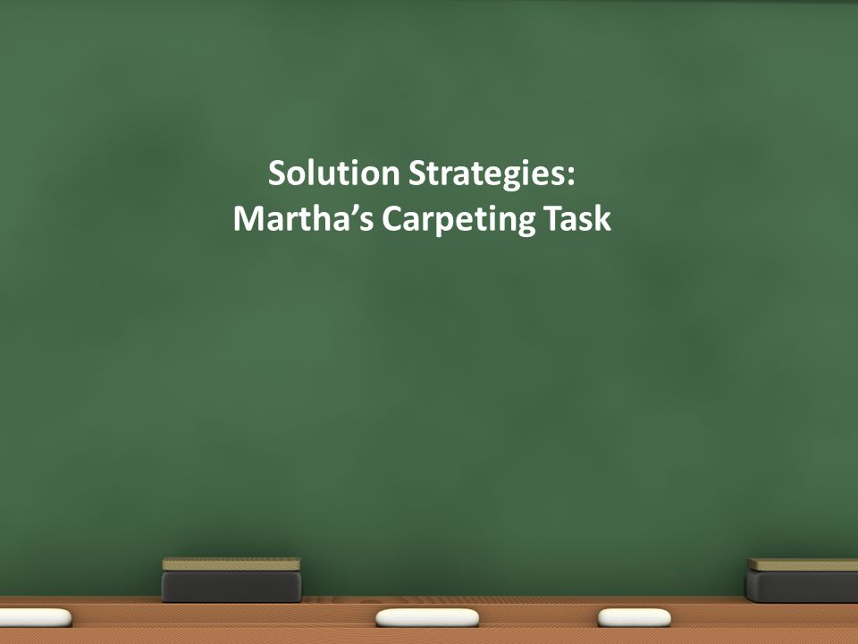Solution Strategies: Martha's Carpeting Task