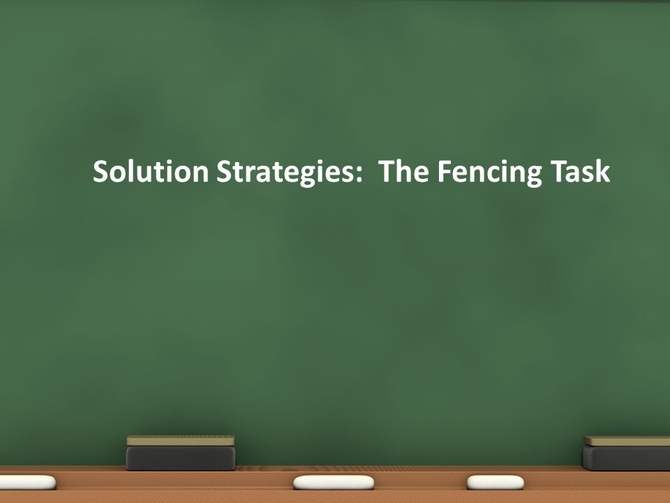 Solution Strategies: The Fencing Task