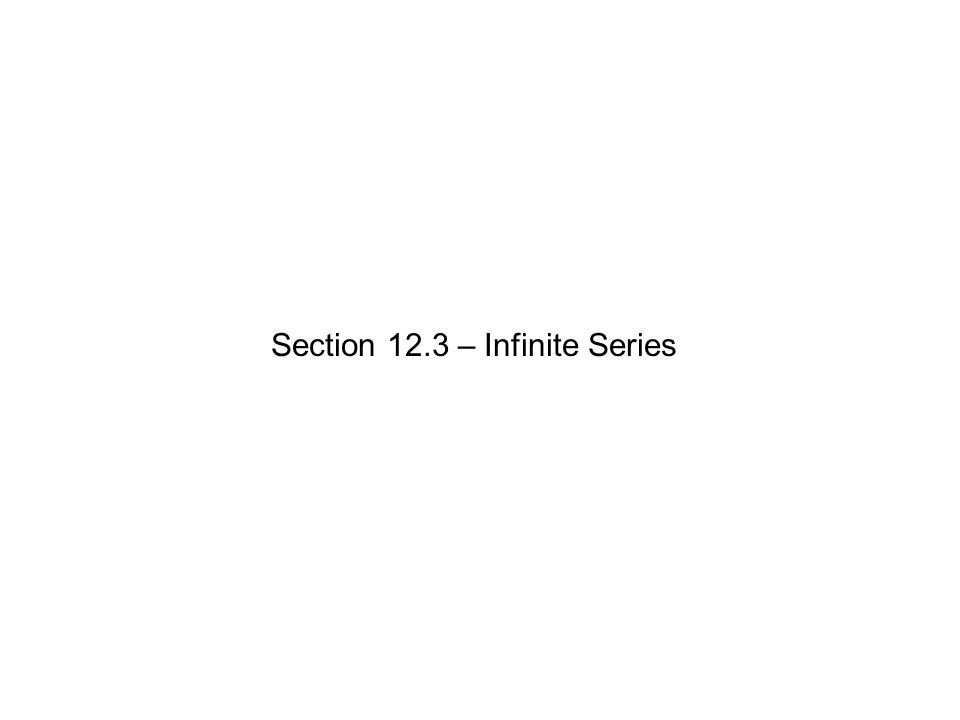Section 12.3 – Infinite Series