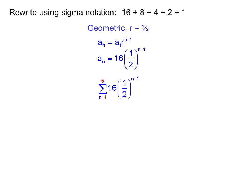 Rewrite using sigma notation: 16 + 8 + 4 + 2 + 1