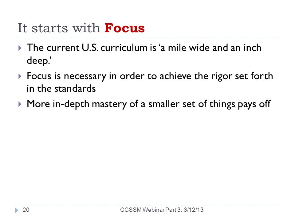 It starts with Focus The current U.S. curriculum is 'a mile wide and an inch deep.'