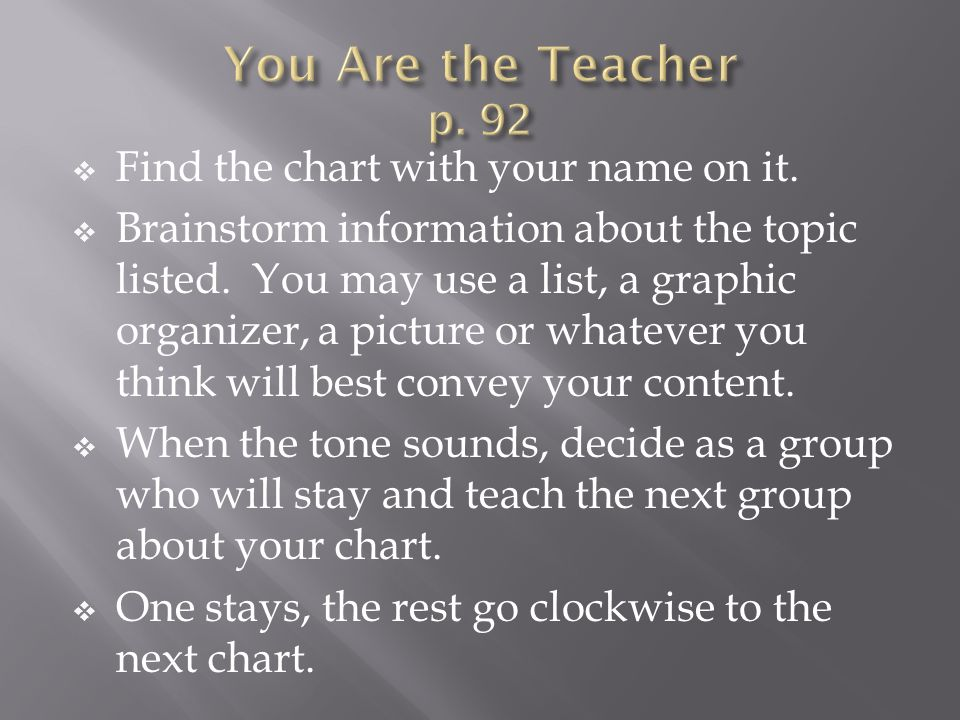 You Are the Teacher p. 92 Find the chart with your name on it.